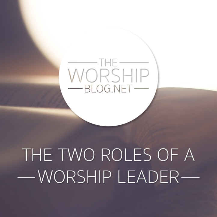 The Two Roles Of A Worship Leader
