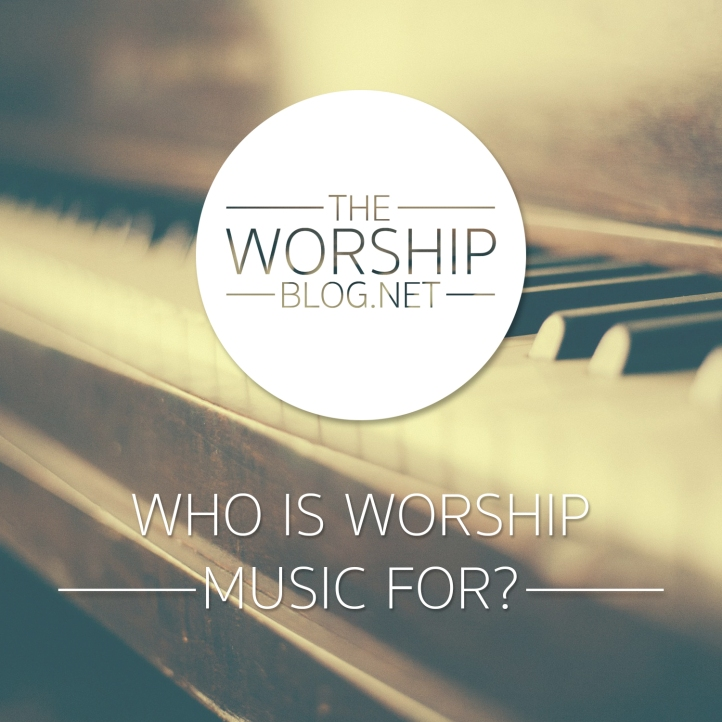 Who Is Worship Music For